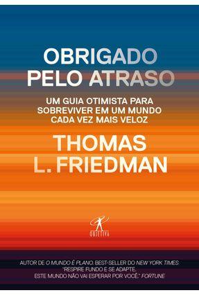 Edição antiga - Obrigado Pelo Atraso - Friedman,Thomas L.   Tagrny.org