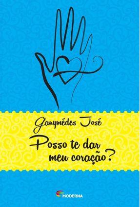 Posso Te Dar Meu Coração? - Ganymédes José Ganymédes José | Hoshan.org