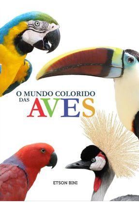 O Mundo Colorido Das Aves - Bini,Etson   Tagrny.org
