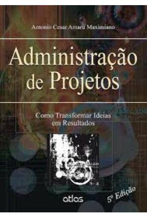 Administração de Projetos - Como Transformar Ideias Em Resultados - 5ª Ed. 2014 - Maximiano,Antonio Cesar Amaru | Hoshan.org