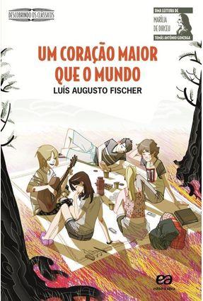 Um Coração Maior Que o Mundo - Col. Descobrindo Os Clássicos - Fischer,Luís Augusto | Hoshan.org