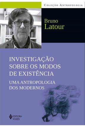 Investigação Sobre Os Modos De Existência - Uma Antropologia Dos Modernos - Latour,Bruno   Nisrs.org