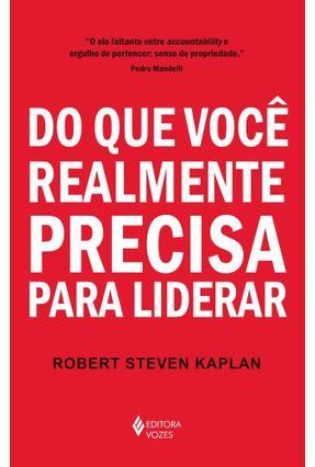 Do Que Você Realmente Precisa Para Liderar - Kaplan,Robert Steven   Nisrs.org
