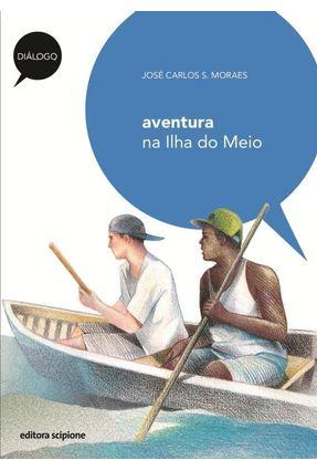 Aventura na Ilha do Meio - Col. Diálogo - Moraes,Jose Carlos Santos pdf epub