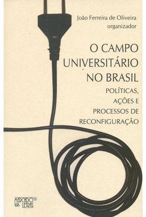 O Campo Universitário No Brasil - Políticas, Ações E Processos De Reconfiguração - João Ferreira de Oliveira pdf epub