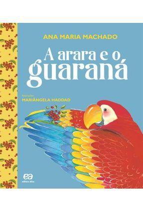 A Arara e o Guaraná - Col. Barquinho de Papel - 2ª Ed. 2012 - Machado,Ana Maria | Tagrny.org