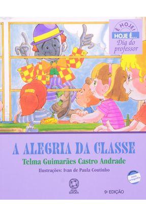 A Alegria da Classe - Col. É Hoje ! Hoje É... - Conforme a Nova Ortografia - Andrade,Telma Guimarães Castro | Nisrs.org