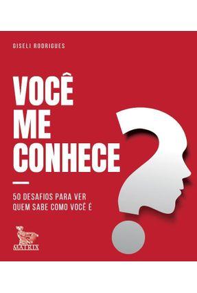 Você Me Conhece? - 50 Desafios Para Ver Quem Sabe Como Você É. - Rodrigues,Giseli | Hoshan.org