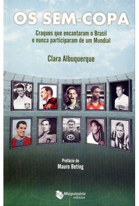 Edição antiga - Os Sem Copa - Craques Que Encantaram o Brasil e Nunca Participaram de Um Mundial - Albuquerque,Clara   Hoshan.org