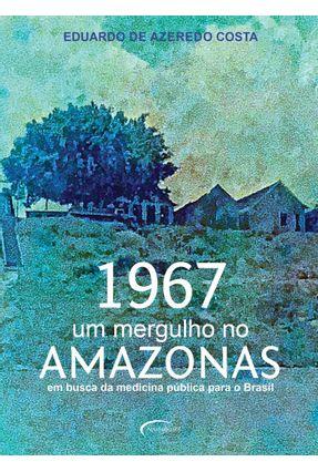 1967 - Um Mergulho No Amazonas: Em Busca Da Medicina Pública Para O Brasil -  pdf epub
