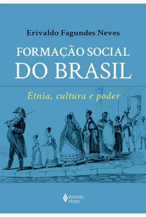 Formação Social do Brasil - Etnia, Cultura e Poder - Neves,Erivaldo Fagundes | Tagrny.org