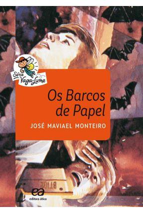 Os Barcos de Papel - Col. Vaga-Lume - Monteiro,José Maviael Monteiro,José Maviael | Tagrny.org