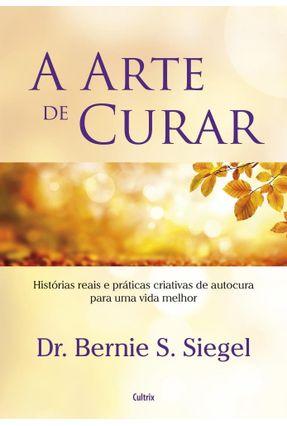 A Arte de Curar - Siegel,Bernie | Hoshan.org