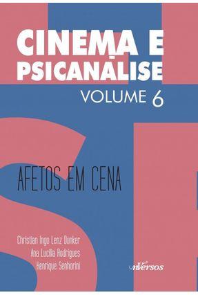 Cinema e Psicanálise - Afetos Em Cena - Vol. 6 - Dunker,Christian Ingo Lenz Rodrigues,Ana Lucilia Senhorini,Henrique | Tagrny.org