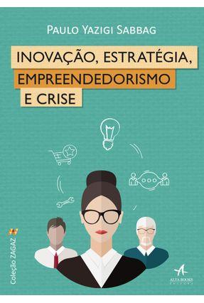 Inovação, Estratégia, Empreendedorismo e Crise - Col. Zagaz - Sabbag,Paulo Yazigi pdf epub