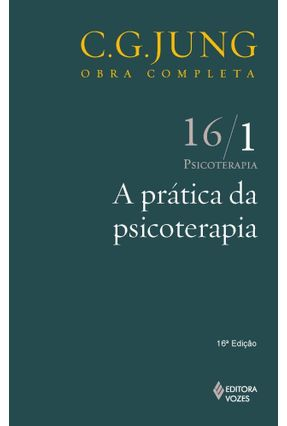 A Prática da Psicoterapia - Psicoterapia - Vol. 16/1 - Col. Obra Completa - 13ª Ed. - 2011 - Jung,Carl Gustav pdf epub