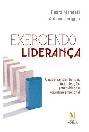 Exercendo Liderança - o Papel Central do Líder, Sua Motivação, Proatividade e Equilíbrio Emocional - Mandelli,Pedro Loriggio,Antônio   Hoshan.org