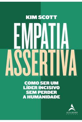 Empatia Assertiva: Como Ser Um Líder Incisivo Sem Perder A Humanidade - Scott,Kim pdf epub