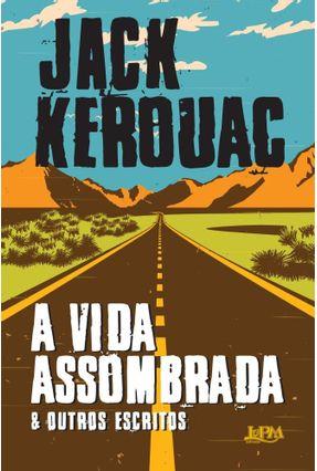 A Vida Assombrada & Outros Escritos - Kerouac,Jack | Tagrny.org