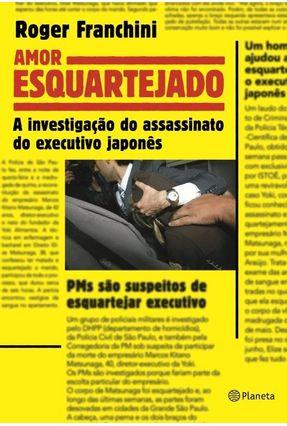 Amor Esquartejado - a Investigação do Assassinato do Executivo Japonês - Franchini,Roger pdf epub