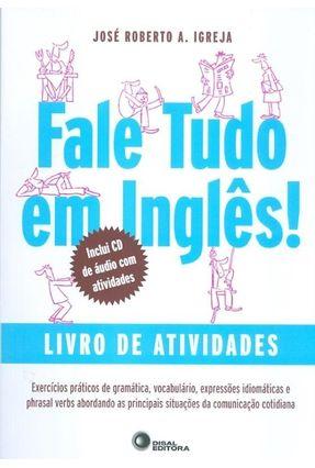 Fale Tudo Em Inglês - Livro de Atividades - Com CD - Igreja,José Roberto A. | Tagrny.org