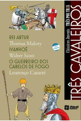 Três Cavaleiros - Nova Ortografia - Col. Três Por Três - Cazzarre,Lourenco Malory,Thomas Scott,Walter   Nisrs.org