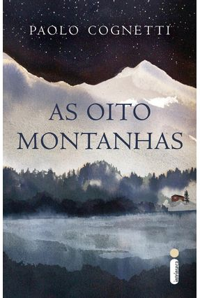 As Oito Montanhas - Cognetti,Paolo | Tagrny.org