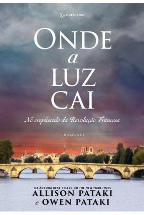 Onde A Luz Cai: No Crepúsculo Da Revolução Francesa - Pataki,Allison Pataki,Owen | Hoshan.org