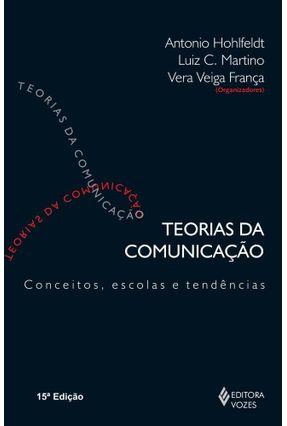 Teorias da Comunicação - Conceitos, Escolas e Tendências - Franca,Vera Veiga Martino,Antônio Luiz | Hoshan.org