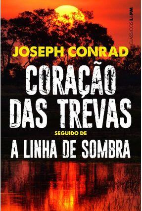 Coração Das Trevas - Seguido De A Linha De Sombra: Uma Confissão - Conrad,Joseph | Hoshan.org