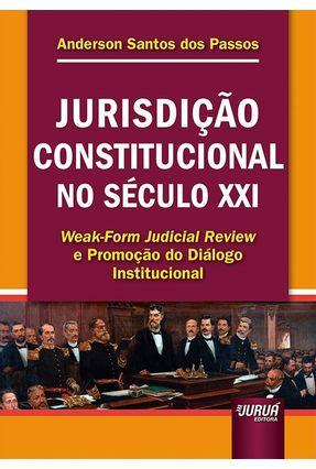 Jurisdição Constitucional No Século XXI - Weak-Form Judicial Review E Promoção Do Diálogo Institucional - Anderson Santos dos Passos | Tagrny.org