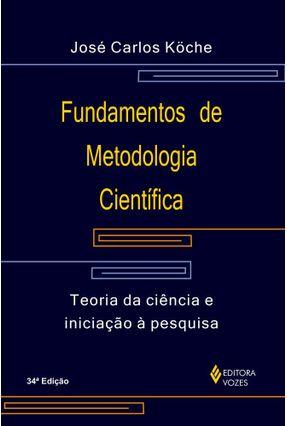 Fundamentos De Metodologia Científica - 34ª Ed. 2014 - Koche,Jose Carlos pdf epub