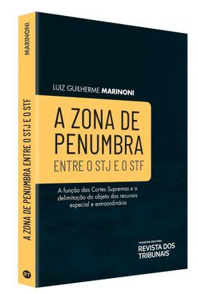 A Zona De Penumbra Entre O STJ e O STF - Guilherme Marinoni,Luiz pdf epub