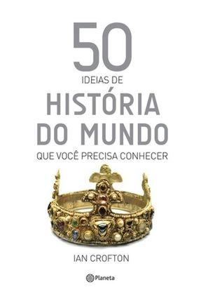 50 Idéias de História do Mundo Que Você Precisa Conhecer - Crofton,Ian pdf epub