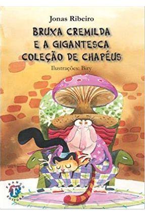 Bruxa Cremilda e a Gigantesca Coleção de Chapéus - Ribeiro,Jonas Ribeiro,Jonas Ribeiro,Jonas | Nisrs.org