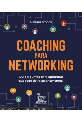 Coaching Para Networking - 100 Perguntas Para Aprimorar Sua Rede De Relacionamentos - Teodori,Bibianna | Hoshan.org