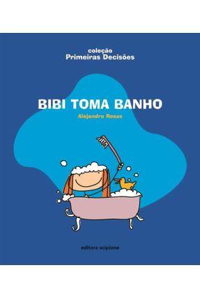 Bibi Toma Banho - Coleção Primeiras Decisões - Rosas,Alejandro pdf epub