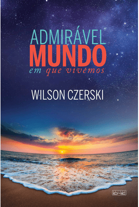 Admirável Mundo Em Que Vivemos - Czerki,Wilson | Tagrny.org