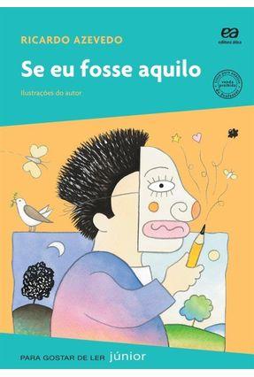 Se Eu Fosse Aquilo - Para Gostar de Ler Júnior - Azevedo,Ricardo | Nisrs.org