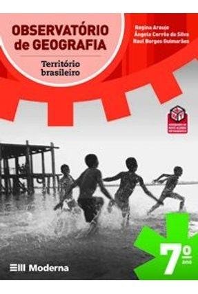 Observatório de Geografia -  7º Ano - Território Brasileiro - Silva,Ângela Corrêa Guimarães,Raul Borges Araujo,Regina | Nisrs.org