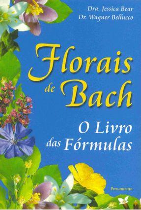 Florais de Bach - o Livro Das Fórmulas - Bellucco,Wagner Bear,Jessica pdf epub