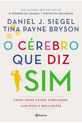 O Cérebro Que Diz Sim - Como Criar Filhos Corajosos, Curiosos E Resilientes - Siegel,Daniel J. Bryson,Tina Payne pdf epub