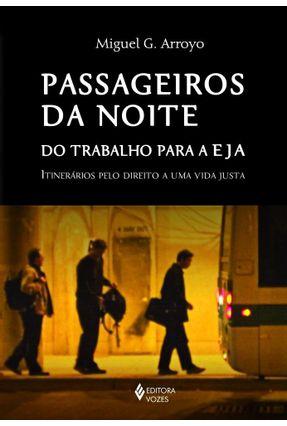 Passageiros Da Noite - Do Trabalho Para A Eja - Itinerários Pelo Direito A Uma Vida Justa - Arroyo,Miguel G. | Hoshan.org