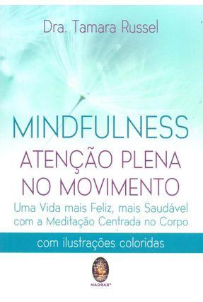 Mindfulness - Atenção Plena No Movimento - Russell,Tamara | Hoshan.org