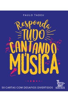 Responda Tudo Cantando Música - 50 Cartas Com Desafios Divertidos - Tadeu,Paulo pdf epub
