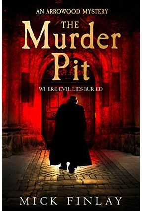 The Murder Pit - An Arrowood Mystery - Book 2 - Mick Finlay | Hoshan.org