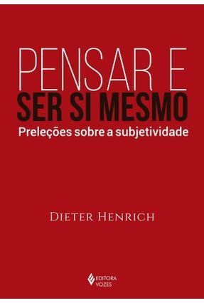 Pensar E Ser Si Mesmo - Preleções Sobre A Subjetividade - Henrich,Dieter   Hoshan.org