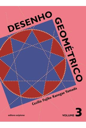Desenho Geométrico - Volume 3 - 8º Ano - Kanegae,Cecília Fujiko Kanegae,Cecília Fujiko | Hoshan.org