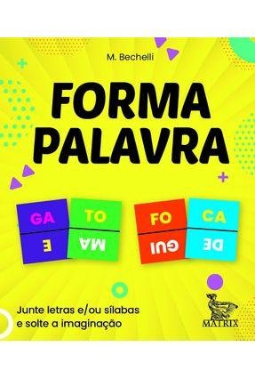 Forma Palavra - Junte Letras E/ou Sílabas E Solte A Imaginação - Bechelli,M.   Nisrs.org