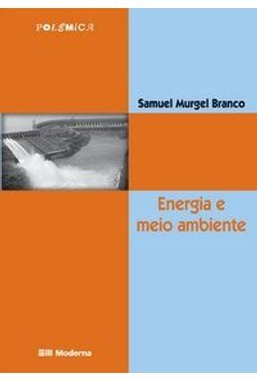 Energia e Meio Ambiente - Col. Polêmica - 2ª Edição 2004 - Branco,Samuel Murgel pdf epub
